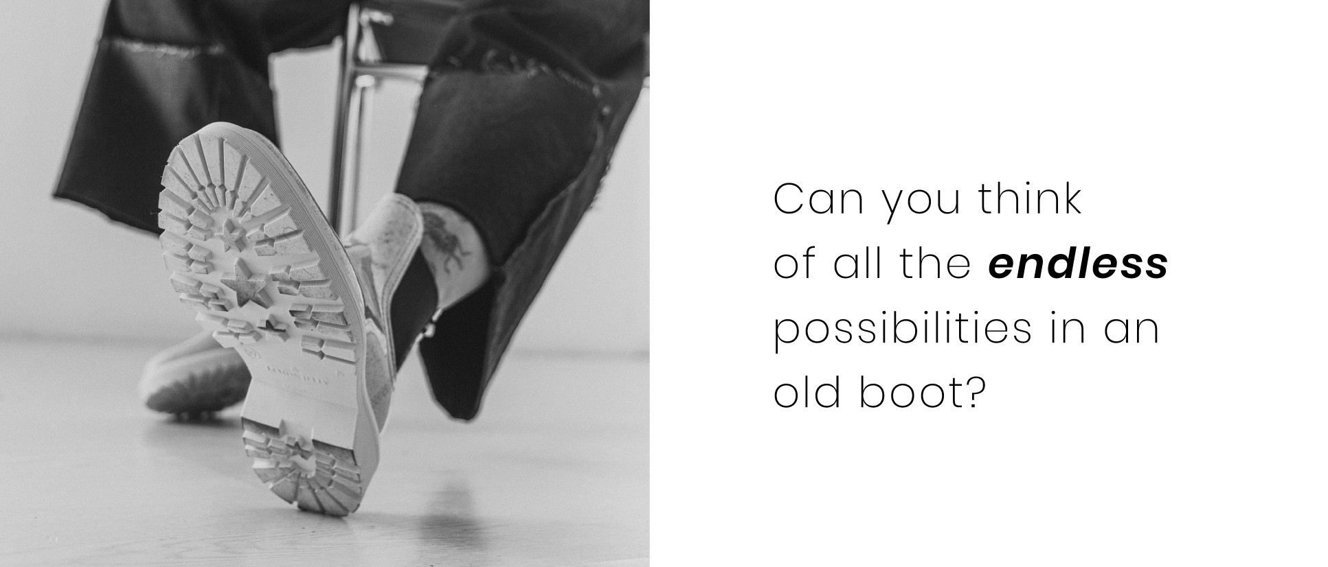 Think of all the possibilities of an old boot